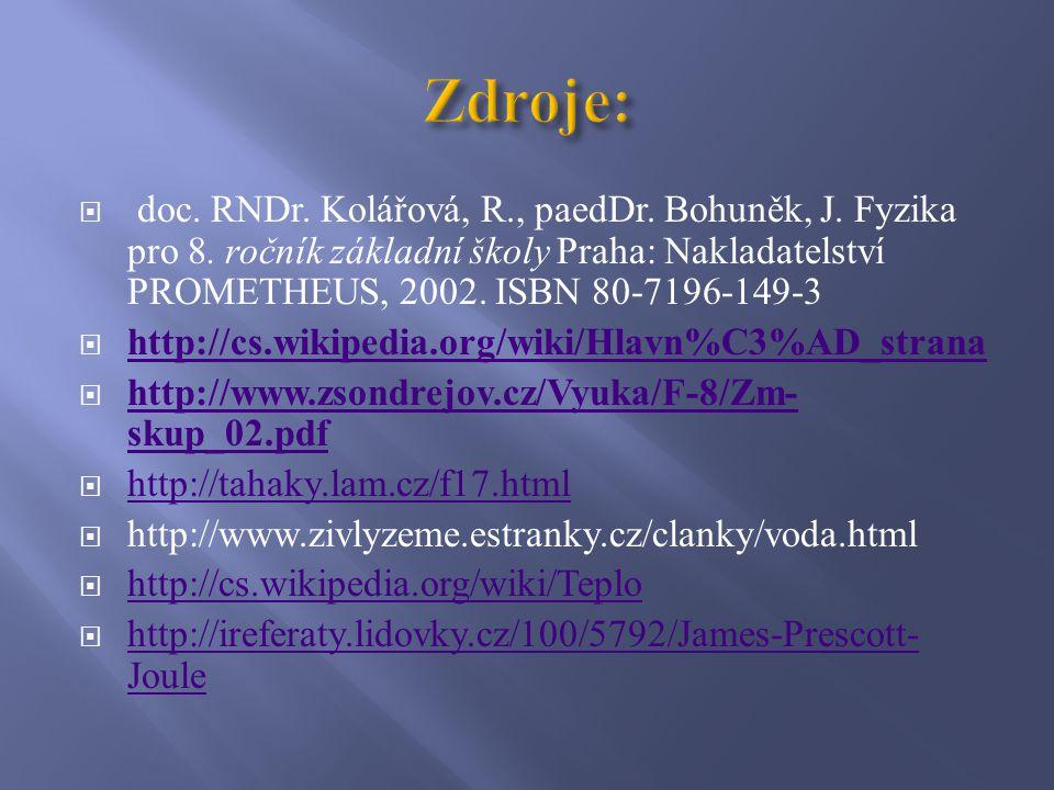  doc. RNDr. Kolářová, R., paedDr. Bohuněk, J. Fyzika pro 8. ročník základní školy Praha: Nakladatelství PROMETHEUS, 2002. ISBN 80-7196-149-3  http:/