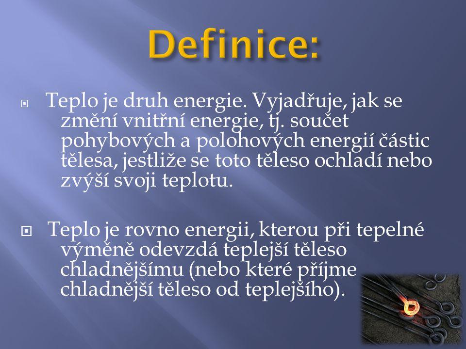  Teplo je druh energie. Vyjadřuje, jak se změní vnitřní energie, tj. součet pohybových a polohových energií částic tělesa, jestliže se toto těleso oc