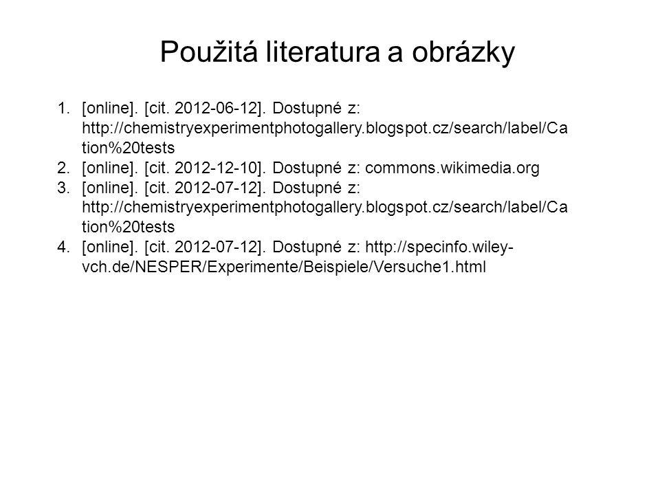 Použitá literatura a obrázky 1.[online]. [cit. 2012-06-12]. Dostupné z: http://chemistryexperimentphotogallery.blogspot.cz/search/label/Ca tion%20test