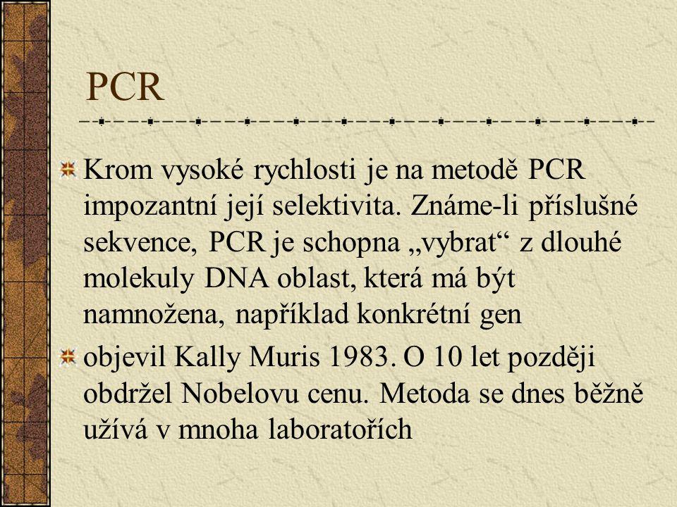 """PCR Krom vysoké rychlosti je na metodě PCR impozantní její selektivita. Známe-li příslušné sekvence, PCR je schopna """"vybrat"""" z dlouhé molekuly DNA obl"""