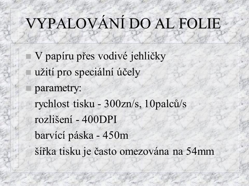 AL FOLIE VYPALOVÁNÍ DO AL FOLIE n V papíru přes vodivé jehličky n užití pro speciální účely n parametry: 4 rychlost tisku - 300zn/s, 10palců/s 4 rozlišení - 400DPI 4 barvící páska - 450m 4 šířka tisku je často omezována na 54mm