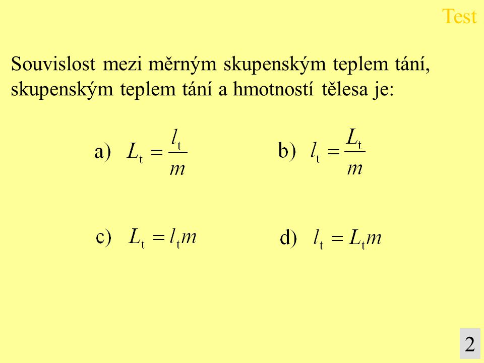 Souvislost mezi měrným skupenským teplem tání, skupenským teplem tání a hmotností tělesa je: Test 2