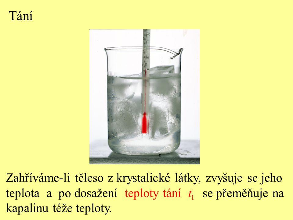 Tání Zahříváme-li těleso z krystalické látky, zvyšuje se jeho teplota a po dosažení teploty tání t t se přeměňuje na kapalinu téže teploty.