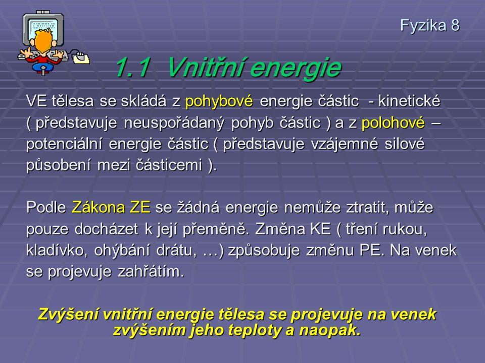 VE tělesa se skládá z pohybové energie částic - kinetické ( představuje neuspořádaný pohyb částic ) a z polohové – potenciální energie částic ( představuje vzájemné silové působení mezi částicemi ).