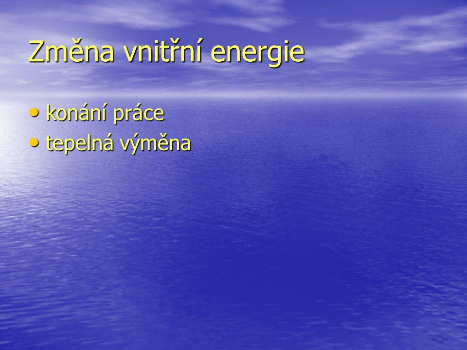 Změna vnitřní energie konání práce konání práce tepelná výměna tepelná výměna