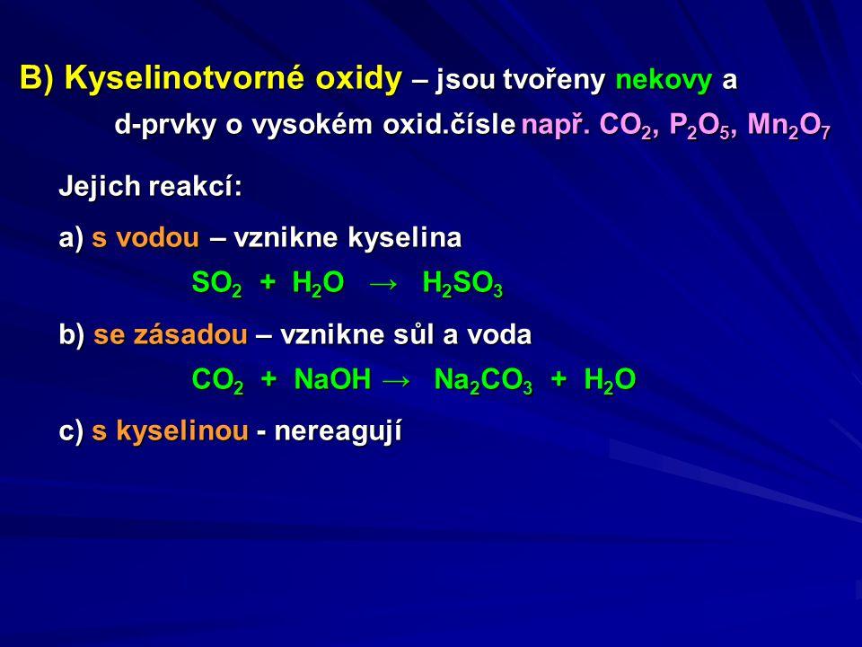 B) Kyselinotvorné oxidy – jsou tvořeny nekovy a d-prvky o vysokém oxid.čísle např. CO 2, P 2 O 5, Mn 2 O 7 d-prvky o vysokém oxid.čísle např. CO 2, P