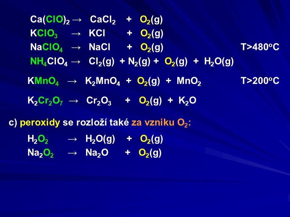 Ca(ClO) 2 → CaCl 2 + O 2 (g) KClO 3 → KCl + O 2 (g) NaClO 4 → NaCl + O 2 (g)T>480 o C NH 4 ClO 4 → Cl 2 (g) + N 2 (g) + O 2 (g) + H 2 O(g) KMnO 4 → K