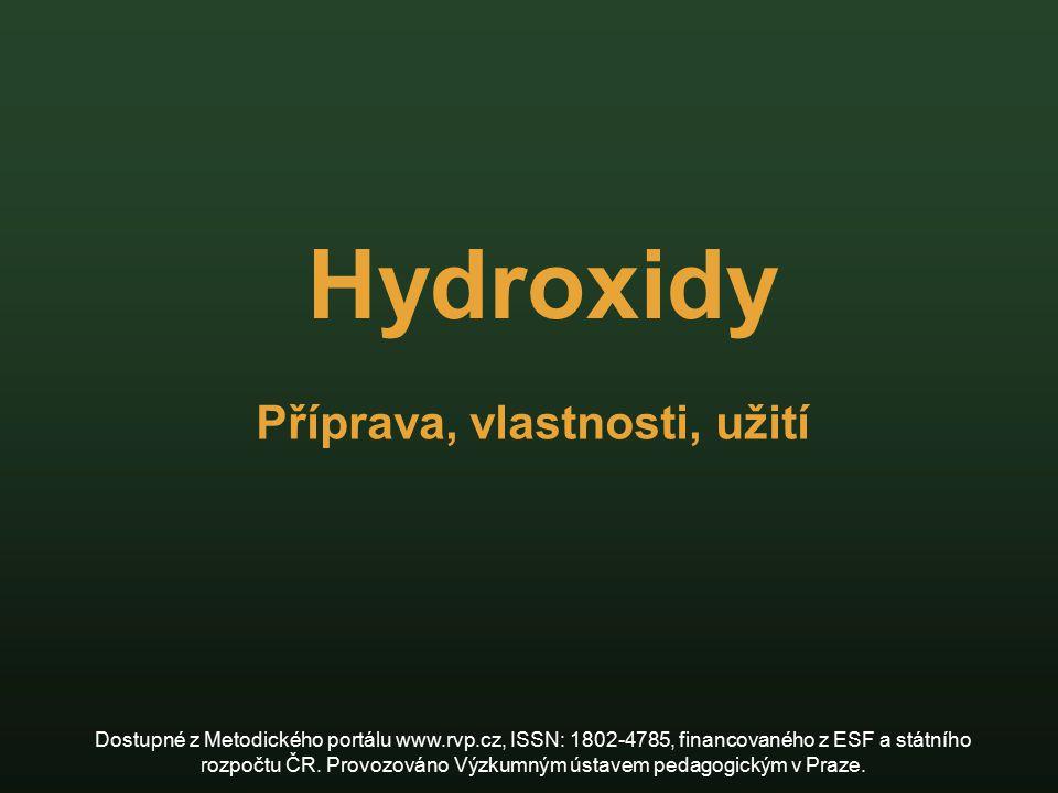 Hydroxidy Příprava, vlastnosti, užití Dostupné z Metodického portálu www.rvp.cz, ISSN: 1802-4785, financovaného z ESF a státního rozpočtu ČR. Provozov