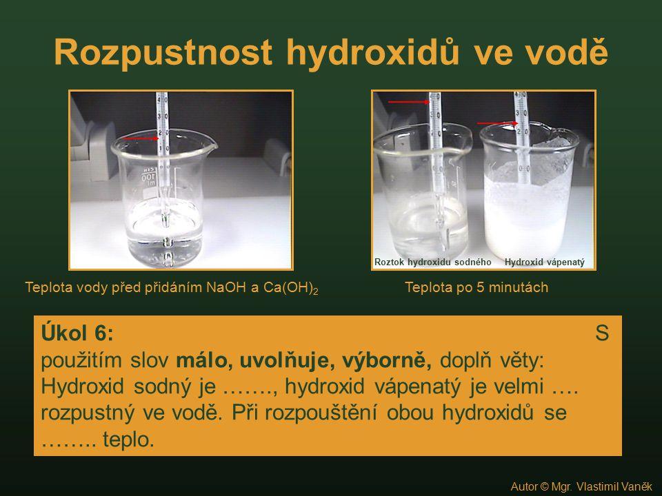 Rozpustnost hydroxidů ve vodě Teplota vody před přidáním NaOH a Ca(OH) 2 Teplota po 5 minutách Úkol 6: S použitím slov málo, uvolňuje, výborně, doplň