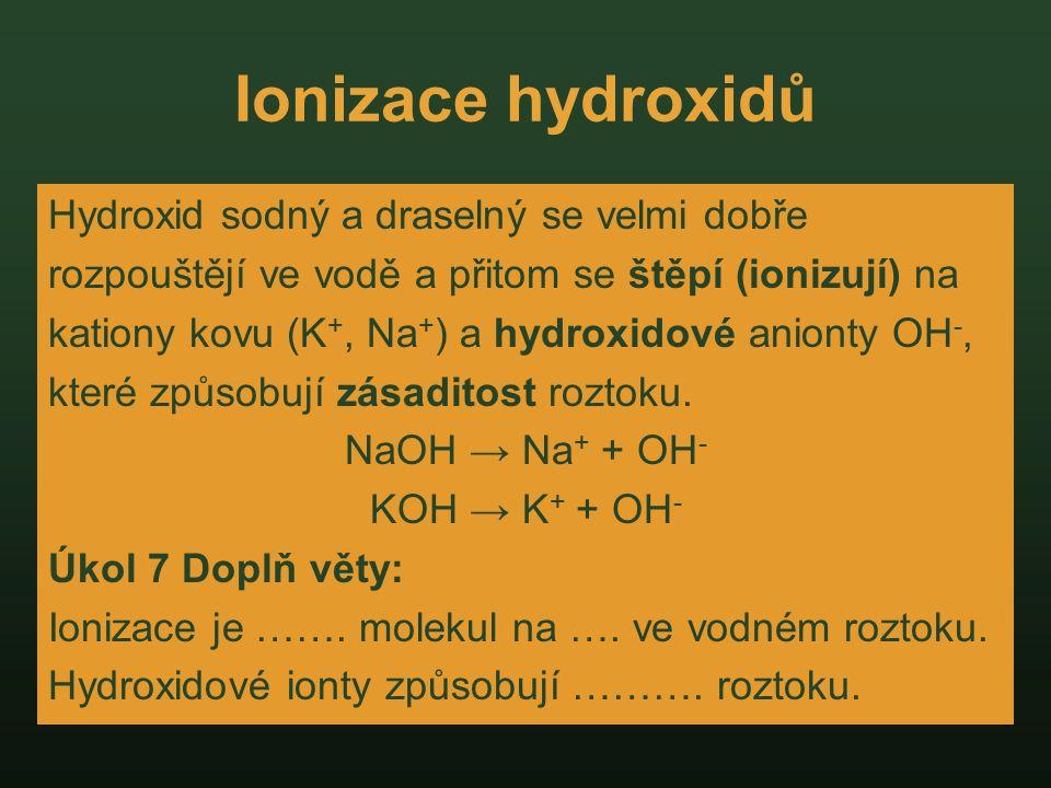 Ionizace hydroxidů Hydroxid sodný a draselný se velmi dobře rozpouštějí ve vodě a přitom se štěpí (ionizují) na kationy kovu (K +, Na + ) a hydroxidov