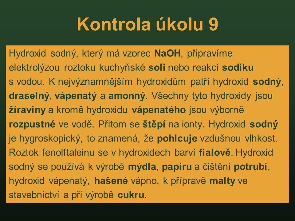 Kontrola úkolu 9 Hydroxid sodný, který má vzorec NaOH, připravíme elektrolýzou roztoku kuchyňské soli nebo reakcí sodíku s vodou. K nejvýznamnějším hy