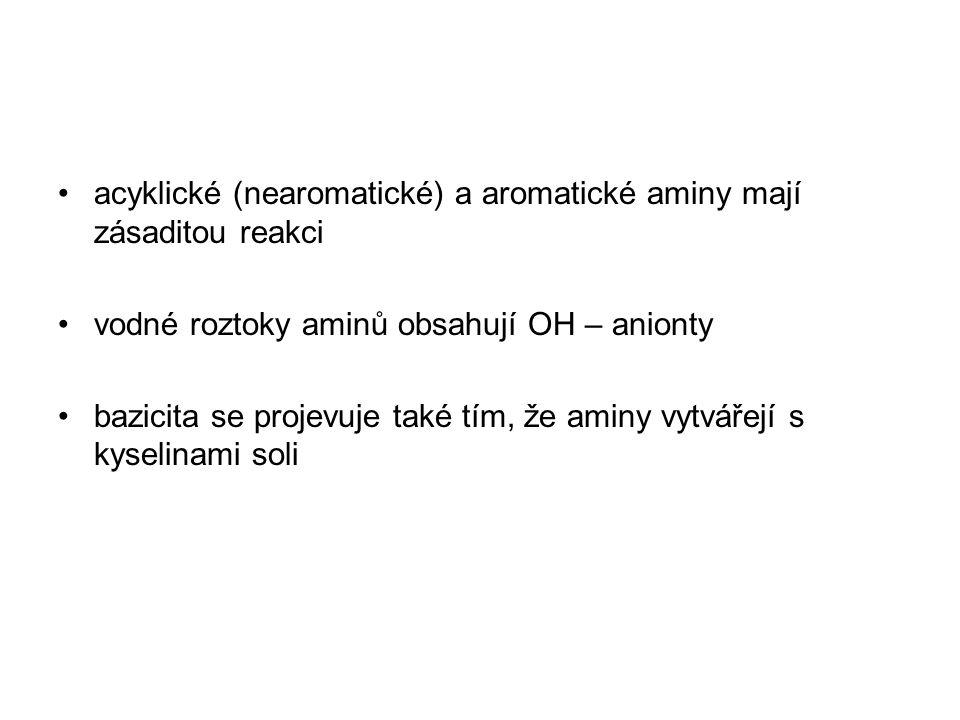 acyklické (nearomatické) a aromatické aminy mají zásaditou reakci vodné roztoky aminů obsahují OH – anionty bazicita se projevuje také tím, že aminy v