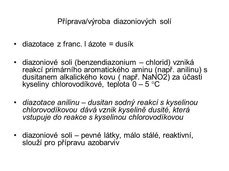 Příprava/výroba diazoniových solí diazotace z franc. l ázote = dusík diazoniové soli (benzendiazonium – chlorid) vzniká reakcí primárního aromatického