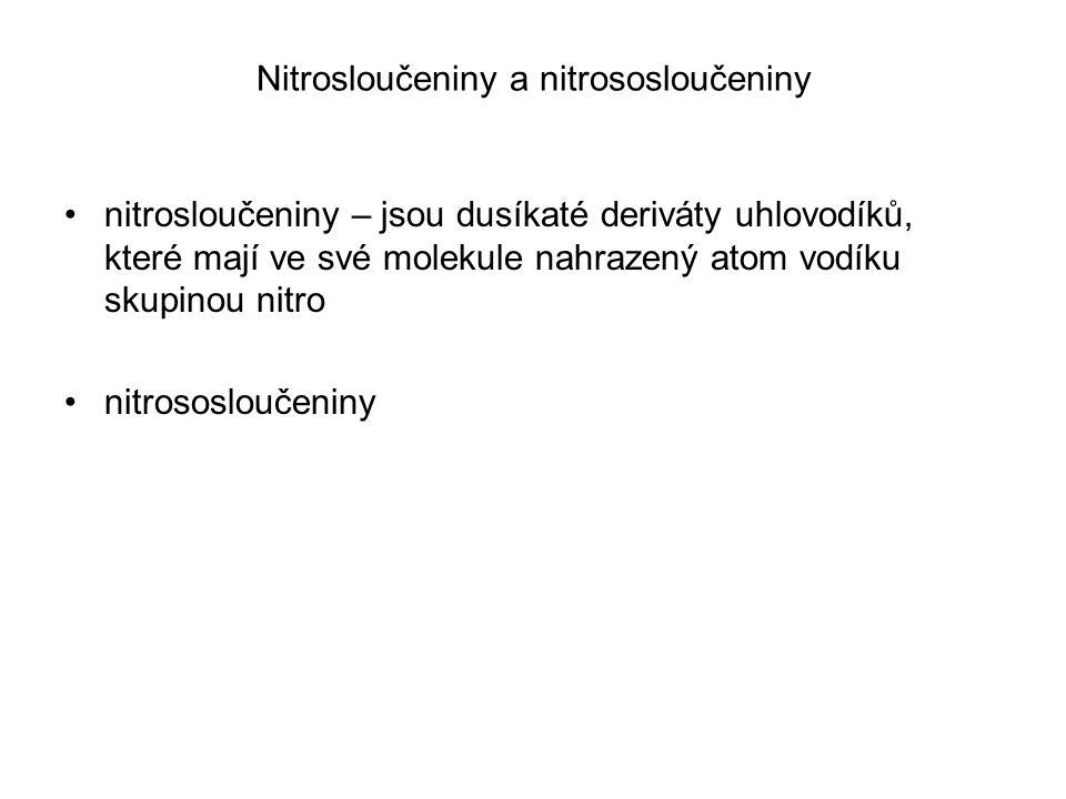 Nitrosloučeniny a nitrososloučeniny nitrosloučeniny – jsou dusíkaté deriváty uhlovodíků, které mají ve své molekule nahrazený atom vodíku skupinou nit