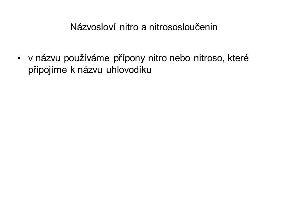 Názvosloví nitro a nitrososloučenin v názvu používáme přípony nitro nebo nitroso, které připojíme k názvu uhlovodíku