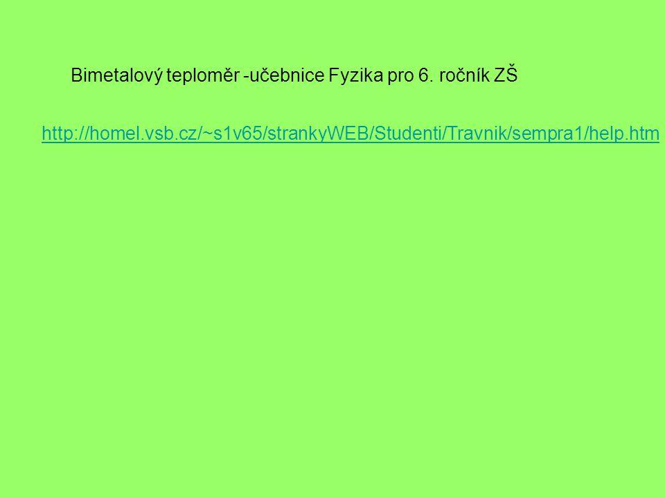 Bimetalový teploměr -učebnice Fyzika pro 6. ročník ZŠ http://homel.vsb.cz/~s1v65/strankyWEB/Studenti/Travnik/sempra1/help.htm