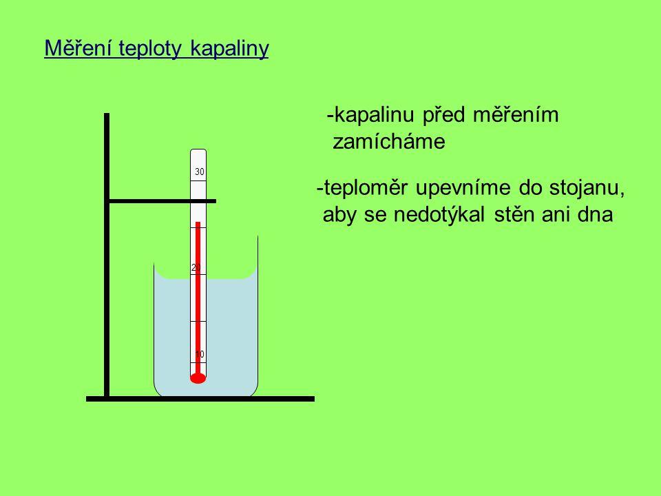 Měření teploty kapaliny 10 20 30 -teploměr upevníme do stojanu, aby se nedotýkal stěn ani dna -kapalinu před měřením zamícháme