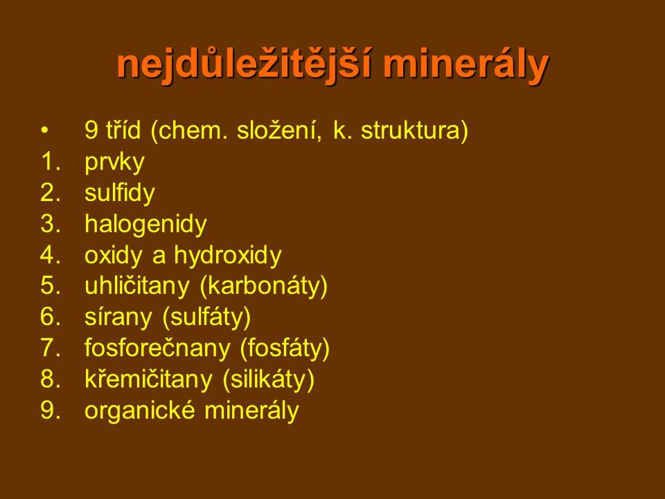 nejdůležitější minerály 9 tříd (chem. složení, k. struktura) 1.prvky 2.sulfidy 3.halogenidy 4.oxidy a hydroxidy 5.uhličitany (karbonáty) 6.sírany (sul