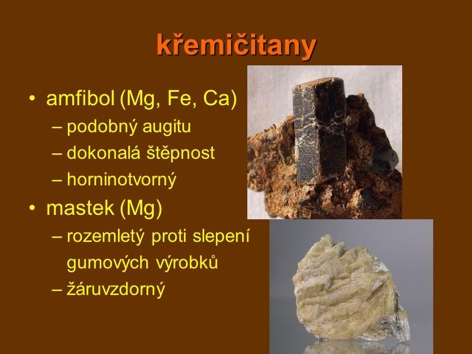 křemičitany amfibol (Mg, Fe, Ca) –podobný augitu –dokonalá štěpnost –horninotvorný mastek (Mg) –rozemletý proti slepení gumových výrobků –žáruvzdorný