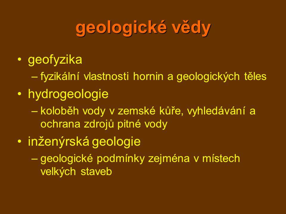 geologické vědy geofyzika –fyzikální vlastnosti hornin a geologických těles hydrogeologie –koloběh vody v zemské kůře, vyhledávání a ochrana zdrojů pi