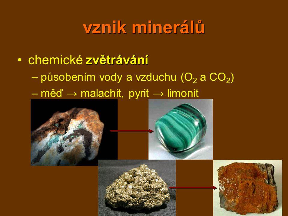 vznik minerálů zvětráváníchemické zvětrávání –působením vody a vzduchu (O 2 a CO 2 ) –měď → malachit, pyrit → limonit