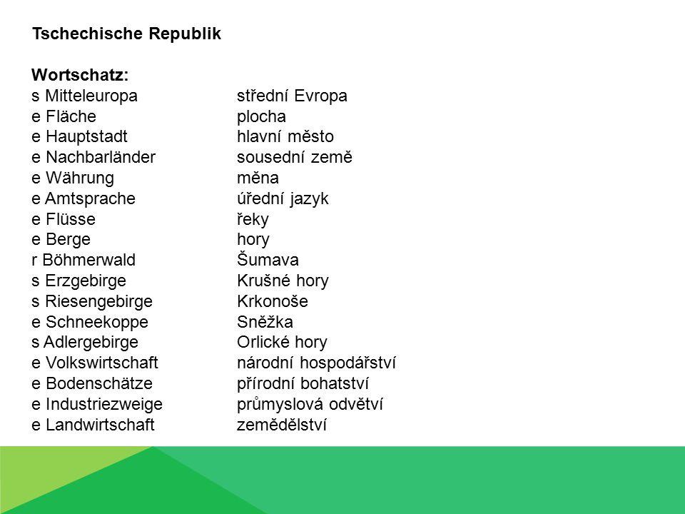 Tschechische Republik Wortschatz: s Mitteleuropa střední Evropa e Fläche plocha e Hauptstadt hlavní město e Nachbarländer sousední země e Währung měna