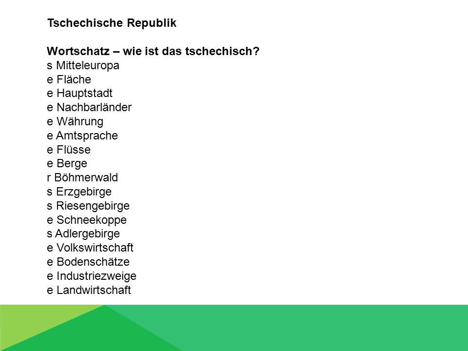 Tschechische Republik Wortschatz – wie ist das tschechisch? s Mitteleuropa e Fläche e Hauptstadt e Nachbarländer e Währung e Amtsprache e Flüsse e Ber