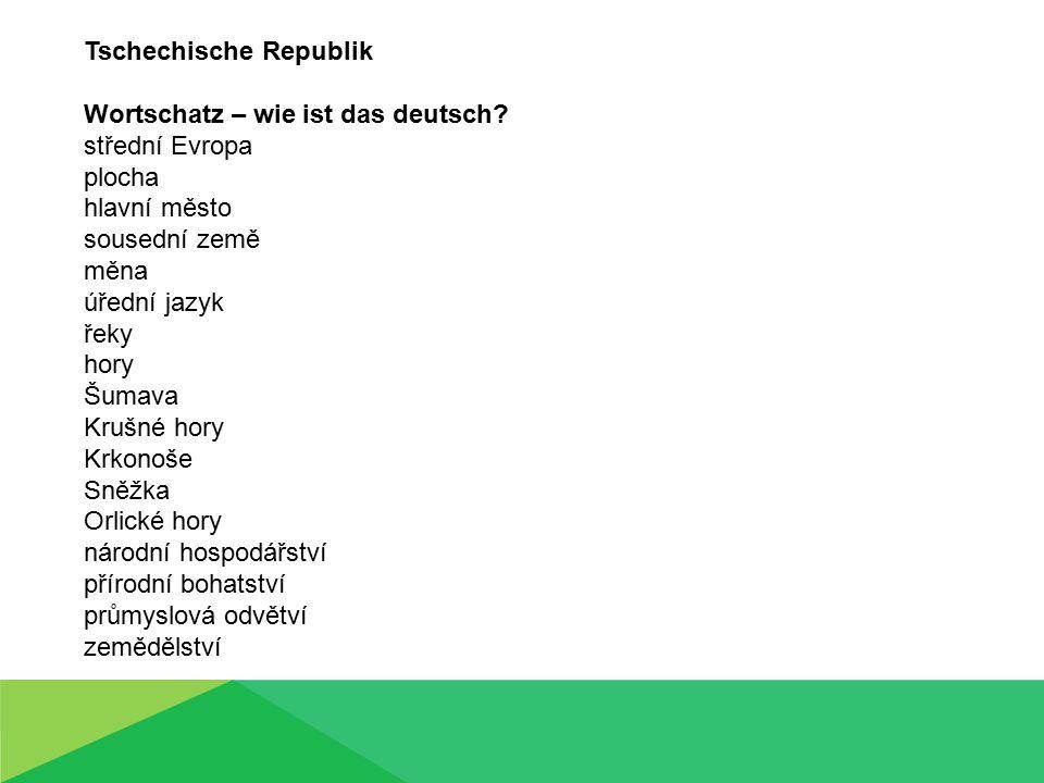Tschechische Republik Wortschatz – wie ist das deutsch? střední Evropa plocha hlavní město sousední země měna úřední jazyk řeky hory Šumava Krušné hor