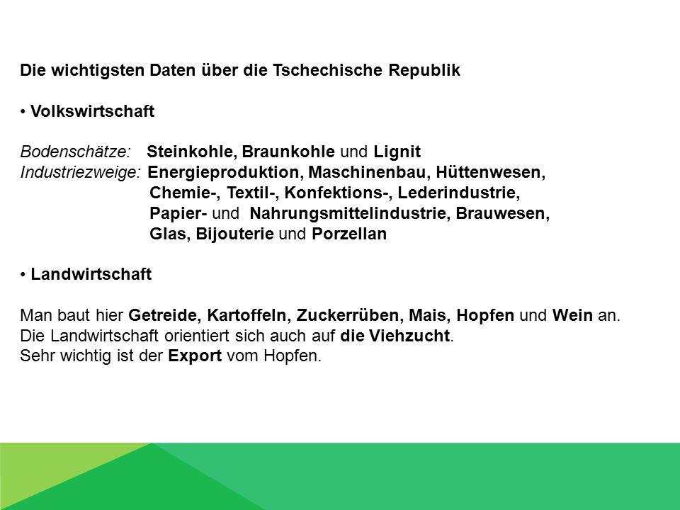 Die wichtigsten Daten über die Tschechische Republik Volkswirtschaft Bodenschätze: Steinkohle, Braunkohle und Lignit Industriezweige: Energieproduktio