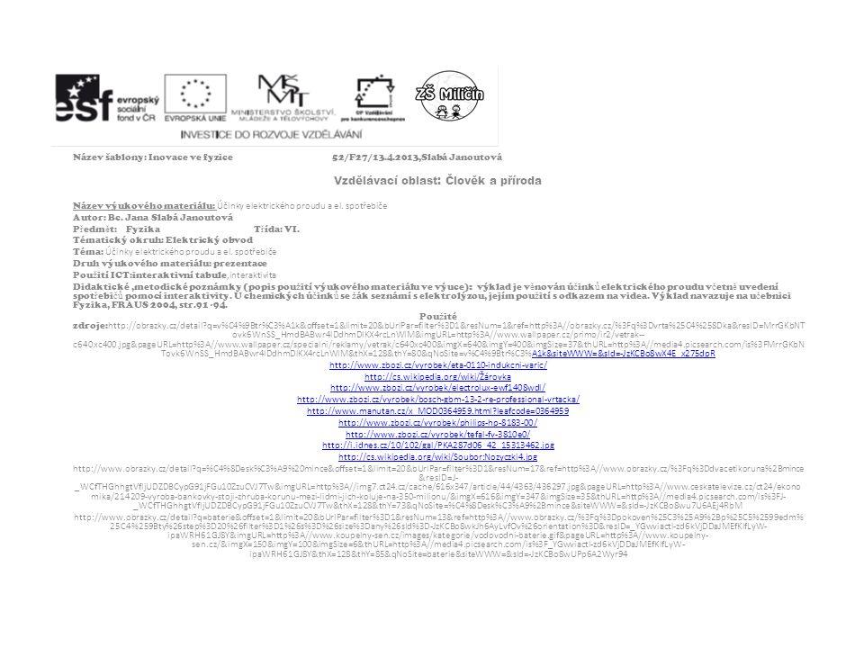 Název šablony: Inovace ve fyzice52/F27/13.4.2013,Slabá Janoutová Vzdělávací oblast: Člověk a příroda Název výukového materiálu: Účinky elektrického proudu a el.
