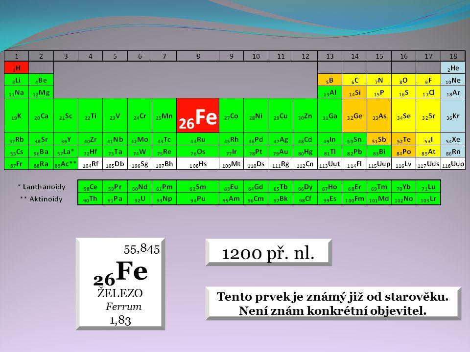 1200 př. nl. 55,845 26 Fe ŽELEZO Ferrum 1,83 Tento prvek je známý již od starověku. Není znám konkrétní objevitel.