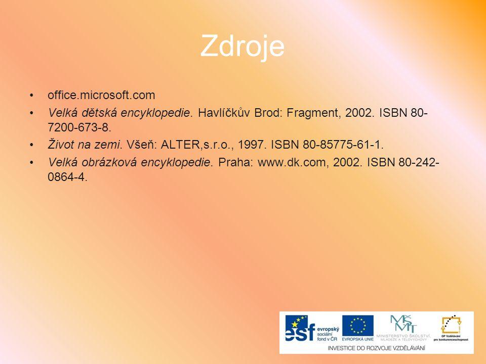 Zdroje office.microsoft.com Velká dětská encyklopedie. Havlíčkův Brod: Fragment, 2002. ISBN 80- 7200-673-8. Život na zemi. Všeň: ALTER,s.r.o., 1997. I