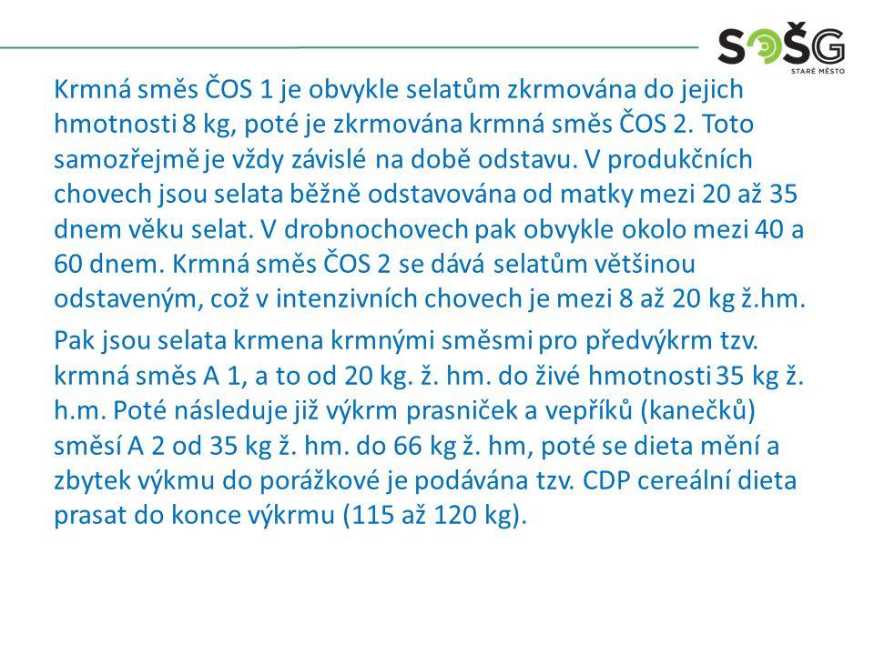Krmná směs ČOS 1 je obvykle selatům zkrmována do jejich hmotnosti 8 kg, poté je zkrmována krmná směs ČOS 2.