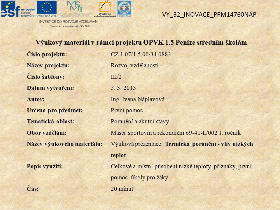 Výukový materiál v rámci projektu OPVK 1.5 Peníze středním školám Číslo projektu:CZ.1.07/1.5.00/34.0883 Název projektu:Rozvoj vzdělanosti Číslo šablony: III/2 Datum vytvoření:5.