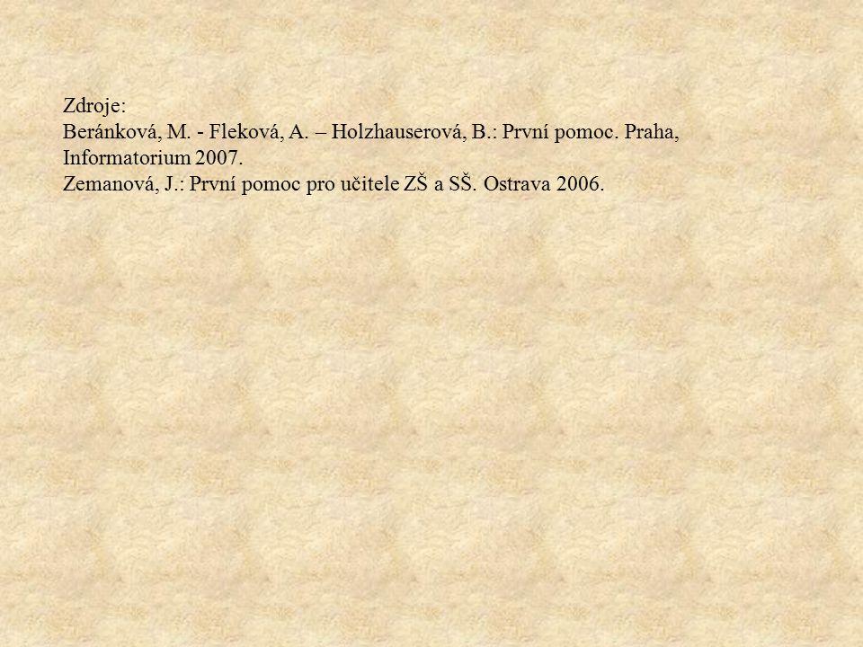 Zdroje: Beránková, M. - Fleková, A. – Holzhauserová, B.: První pomoc. Praha, Informatorium 2007. Zemanová, J.: První pomoc pro učitele ZŠ a SŠ. Ostrav
