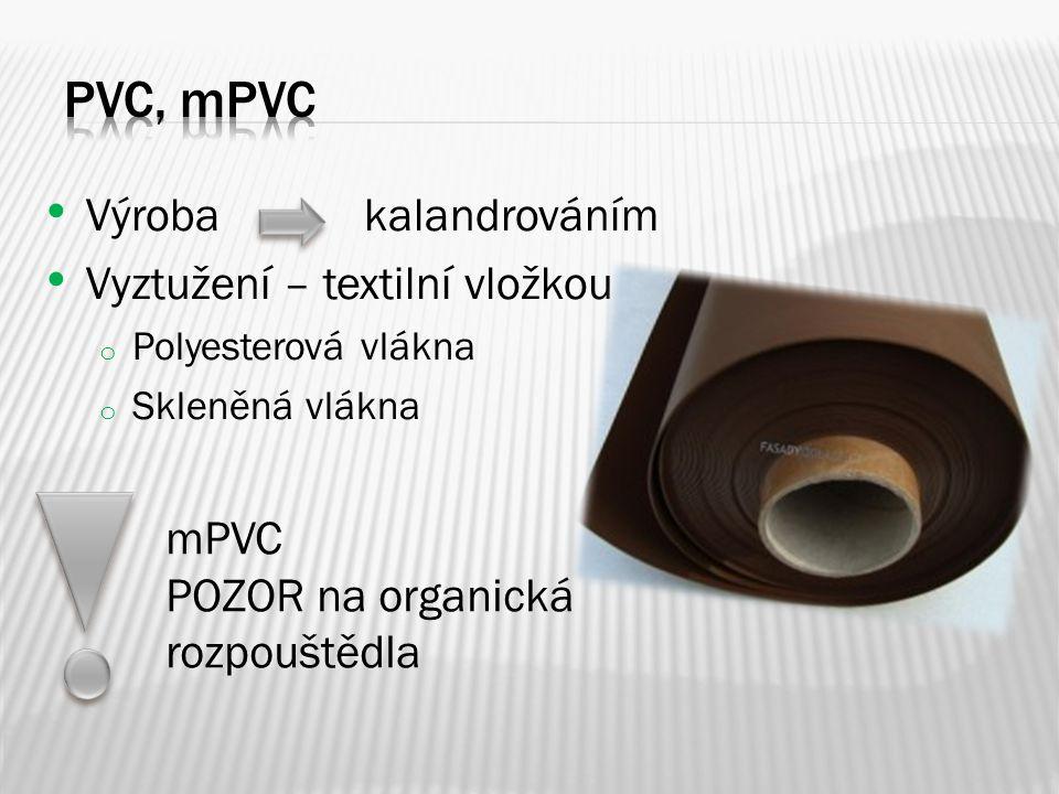 Výrobakalandrováním Vyztužení – textilní vložkou o Polyesterová vlákna o Skleněná vlákna mPVC POZOR na organická rozpouštědla