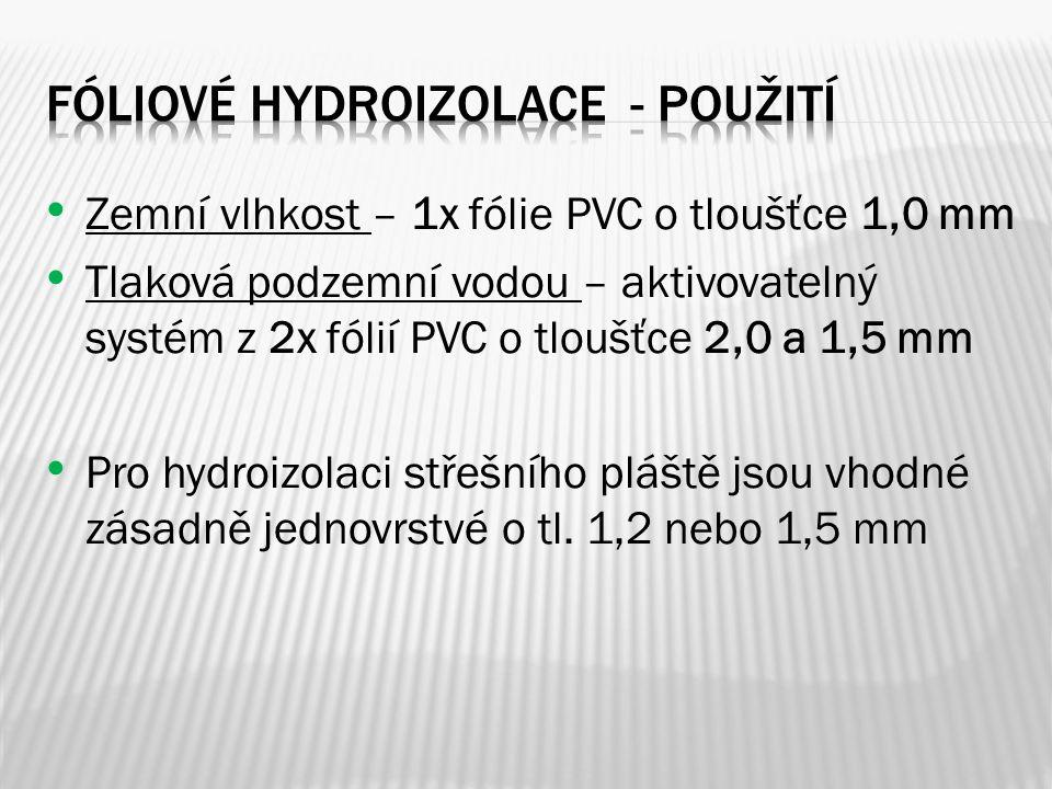 Zemní vlhkost – 1x fólie PVC o tloušťce 1,0 mm Tlaková podzemní vodou – aktivovatelný systém z 2x fólií PVC o tloušťce 2,0 a 1,5 mm Pro hydroizolaci s
