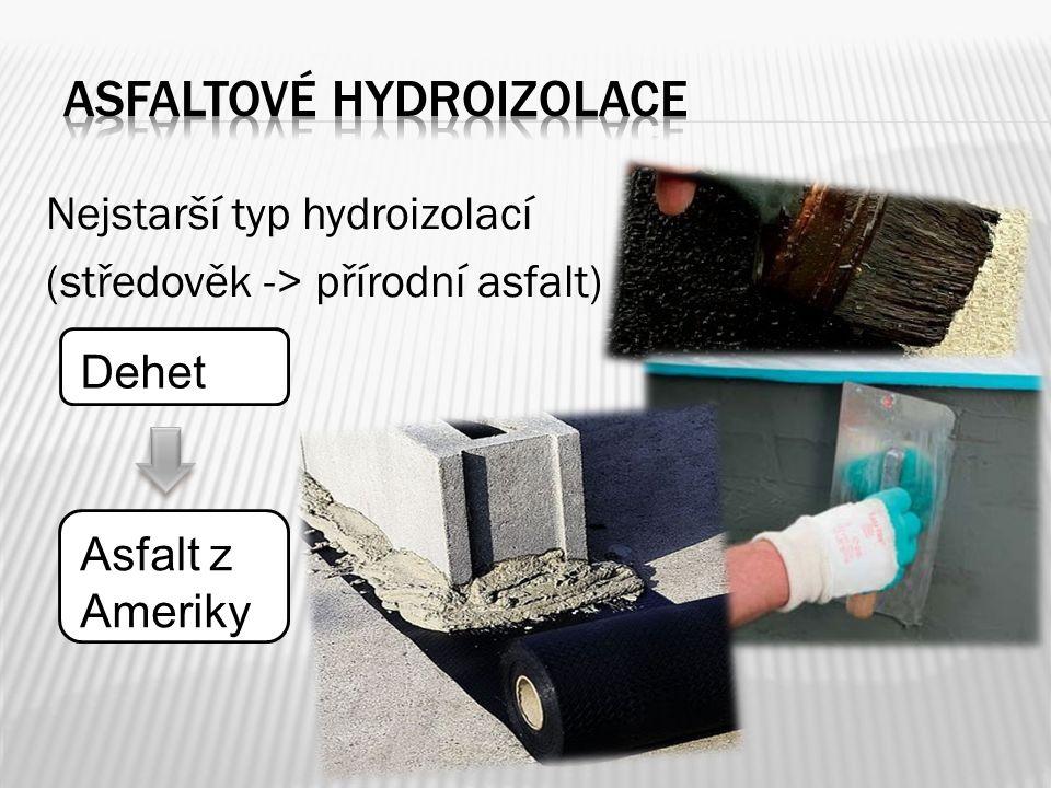 Nejstarší typ hydroizolací (středověk -> přírodní asfalt) Dehet Asfalt z Ameriky