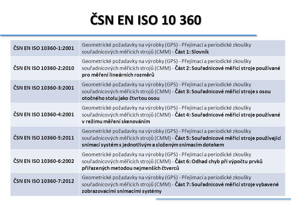 ČSN EN ISO 10 360 ČSN EN ISO 10360-1:2001 Geometrické požadavky na výrobky (GPS) - Přejímací a periodické zkoušky souřadnicových měřicích strojů (CMM)