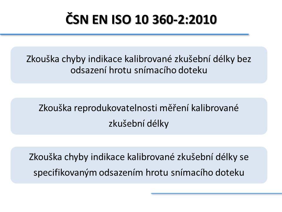 ČSN EN ISO 10 360-2:2010 Zkouška chyby indikace kalibrované zkušební délky bez odsazení hrotu snímacího doteku Zkouška reprodukovatelnosti měření kali
