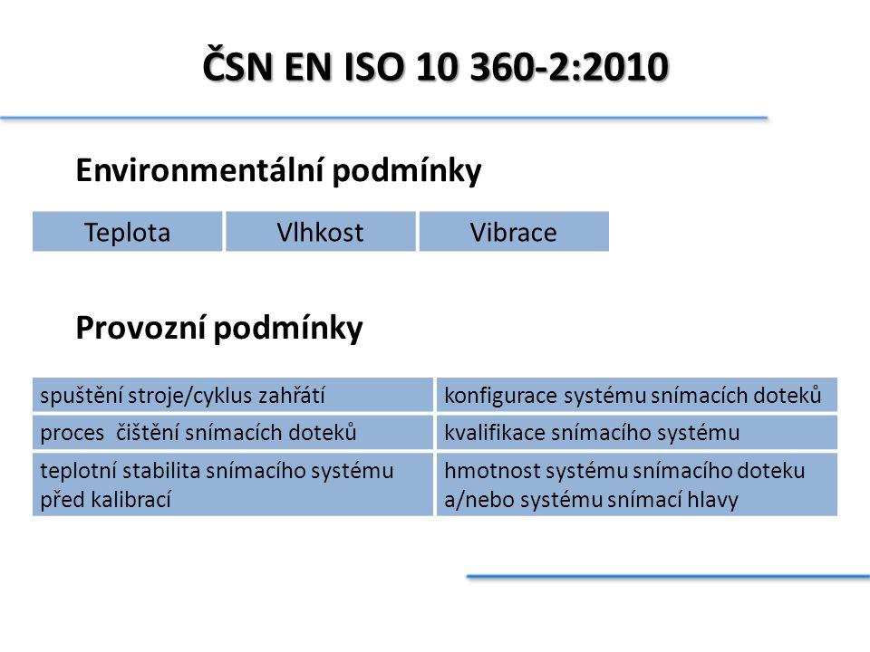 ČSN EN ISO 10 360-2:2010 Environmentální podmínky Provozní podmínky TeplotaVlhkostVibrace spuštění stroje/cyklus zahřátíkonfigurace systému snímacích