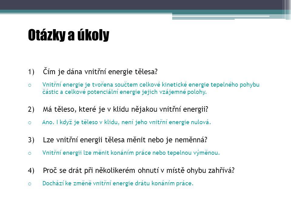 Otázky a úkoly 1) Čím je dána vnitřní energie tělesa.