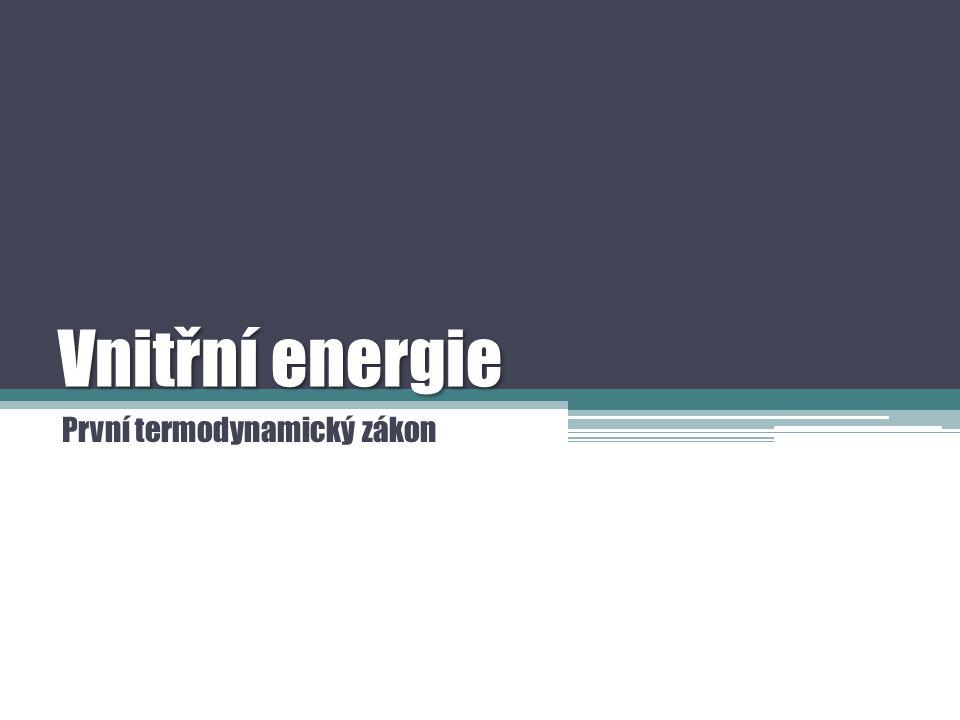 Vnitřní energie První termodynamický zákon