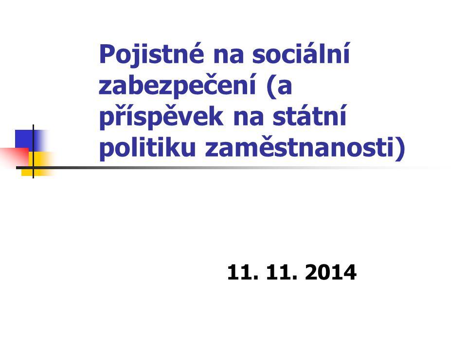 Pojistné na sociální zabezpečení (a příspěvek na státní politiku zaměstnanosti) 11. 11. 2014