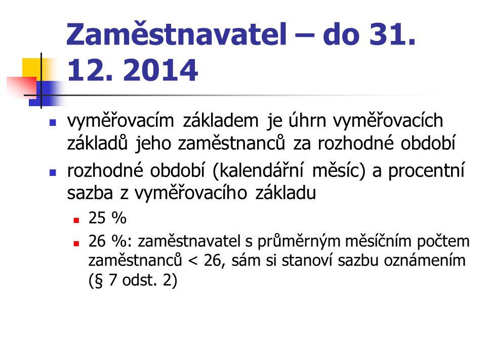 Zaměstnavatel – do 31. 12. 2014 vyměřovacím základem je úhrn vyměřovacích základů jeho zaměstnanců za rozhodné období rozhodné období (kalendářní měsí