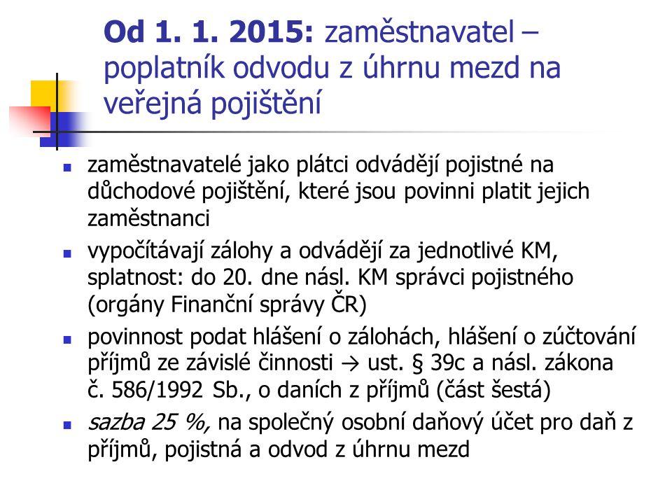 Od 1. 1. 2015: zaměstnavatel – poplatník odvodu z úhrnu mezd na veřejná pojištění zaměstnavatelé jako plátci odvádějí pojistné na důchodové pojištění,