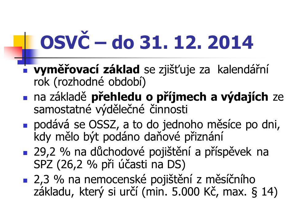 OSVČ – do 31. 12. 2014 vyměřovací základ se zjišťuje za kalendářní rok (rozhodné období) na základě přehledu o příjmech a výdajích ze samostatné výděl