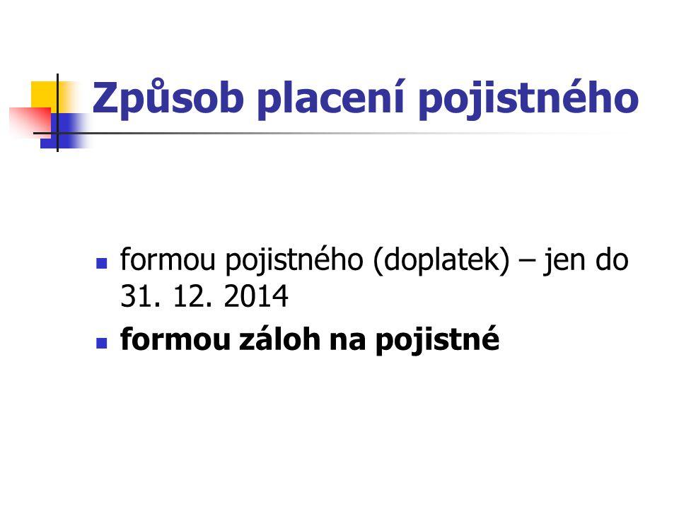 Způsob placení pojistného formou pojistného (doplatek) – jen do 31. 12. 2014 formou záloh na pojistné