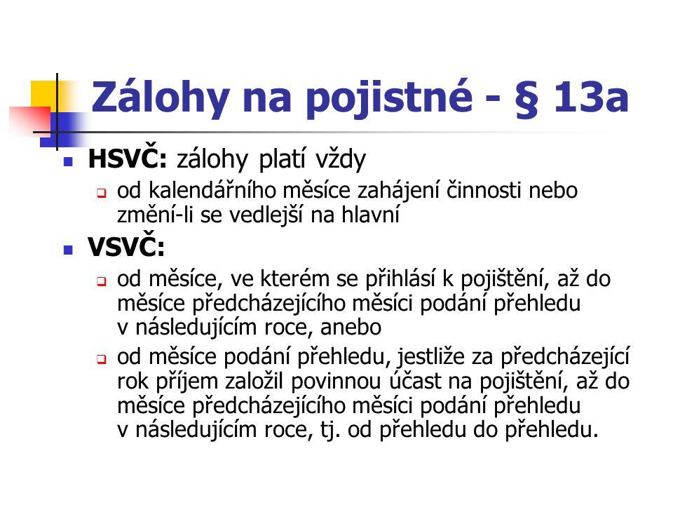 Zálohy na pojistné - § 13a HSVČ: zálohy platí vždy  od kalendářního měsíce zahájení činnosti nebo změní-li se vedlejší na hlavní VSVČ:  od měsíce, v