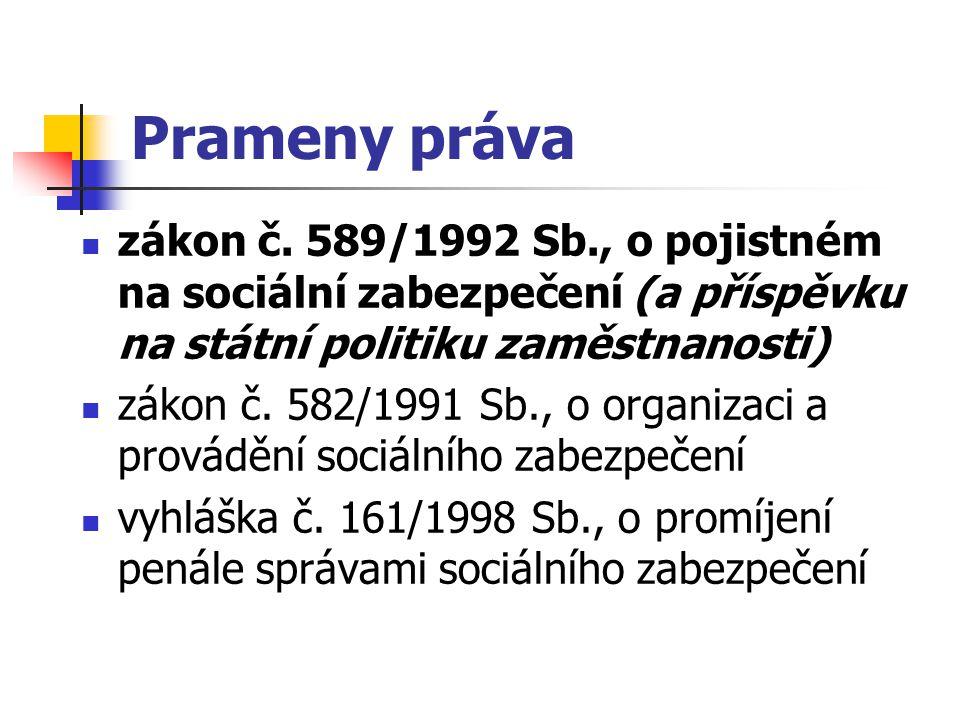 Prameny práva zákon č. 589/1992 Sb., o pojistném na sociální zabezpečení (a příspěvku na státní politiku zaměstnanosti) zákon č. 582/1991 Sb., o organ